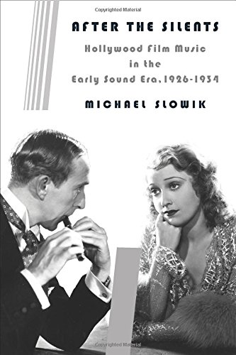 After the Silents: Hollywood Film Music in the Early Sound Era, 1926-1934 (Film and Culture Series)