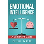 Emotional Intelligence: A Beginner's Guide | Philip Carson