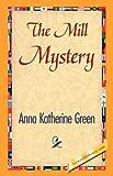 The Mill Mystery, Anna Katharine Green, 1421841266