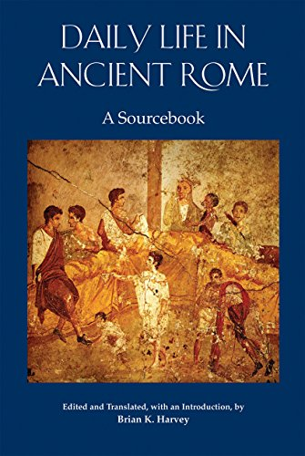 Daily Life in Ancient Rome: A Sourcebook