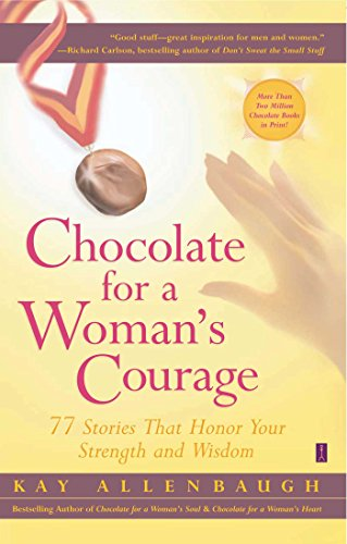 Chocolate For A Womans Courage 77 Stories That Honor Your Strength