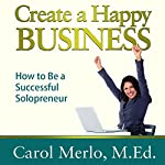 Create a Happy Business: How to Be a Successful Solopreneur | Carol Merlo