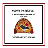 Colors To Dye For (Full color illustrated rug hookers' primitive color dyeing primer)