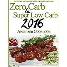 Zero Carb & Super Low Carb 2016 Appetizer Cookbook