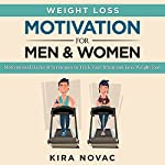 Weight Loss Motivation for Men and Women, Volume 1: Motivational Hacks & Strategies to Trick Your Brain and Lose Weight Fast | Kira Novac