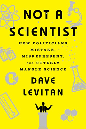 Not a Scientist: How Politicians Mistake, Misrepresent, and Utterly Mangle Science cover