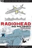 Radiohead and Philosophy: Fitter, Happier, More Deductive (Popular Culture and Philosophy) (Popular Culture & Philosophy)