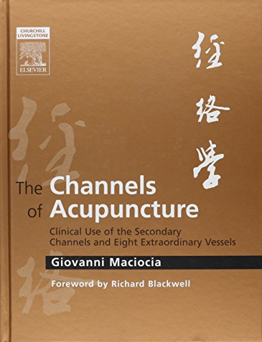 The Channels of Acupuncture: Clinical Use of the Secondary Channels and Eight Extraordinary Vessels (Best Uses For Acupuncture)