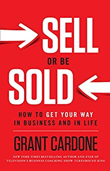 Sell or Be Sold: How to Get Your Way in Business and in Life (English Edition) por [Cardone, Grant]