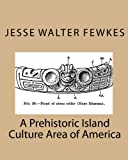 A Prehistoric Island Culture Area of America, Jesse Walter Fewkes, 1453630929