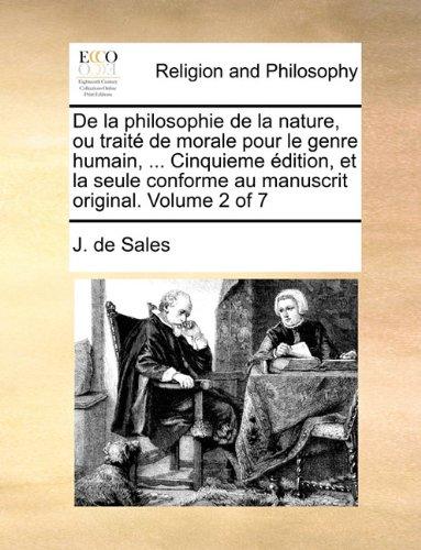 Download De la philosophie de la nature, ou traité de morale pour le genre humain, ... Cinquieme édition, et la seule conforme au manuscrit original. Volume 2 of 7 (French Edition) ebook