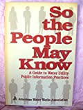 So the People May Know : A Guide to Water Utility Public Information Practices, , 0898676703