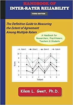 Handbook of Inter-Rater Reliability: The Definitive Guide to Measuring the Extent of Agreement Among Multiple Raters, 3rd Edition by Gwet, Kilem L (2012)