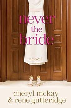 Never the Bride: A Novel by [Gutteridge, Rene, McKay, Cheryl]