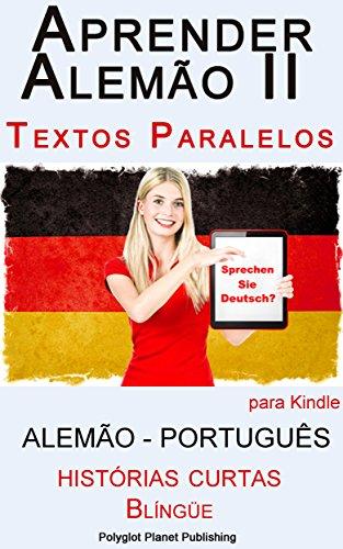 Aprender Alemão II - Textos Paralelos - Histórias Curtas (Alemão - Português) Blíngüe