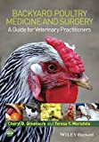Backyard Poultry Medicine and Surgery : A Guide for Veterinary Practitioners, Greenacre, Cheryl B. and Morishita, Teresa Y., 1118335430