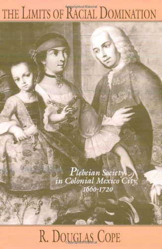 The Limits of Racial Domination: Plebeian Society in Colonial Mexico City, 1660–1720 (Writing)