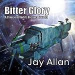 Bitter Glory: Crimson Worlds Prequel | Jay Allan