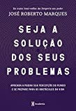 Seja a solução dos seus problemas (Portuguese Edition)