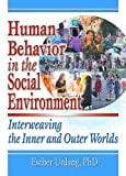 Human Behavior in the Social Environment : Interweaving the Inner and Outer Worlds