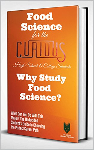 Food Science for the Curious High School & College Students: Why Study Food Science? (The Undecided Student's Guide to Choosing the University Major and Career Path)