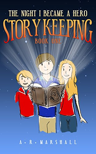 Story Keeping: The Night I Became A Hero: An action adventure chapter book for children