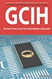 GIAC Certified Incident Handler Certification (GCIH) Exam Preparation Course in a Book for Passing the GCIH Exam - the How to Pass on Your First Try Certification Study Guide, David Evans, 1742448399