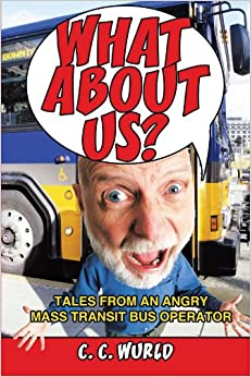 Book What About Us? Tales From An Angry Mass Transit Bus Operator