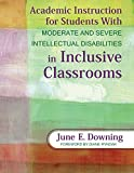 Academic Instruction for Students with Moderate and Severe Intellectual Disabilities in Inclusive Classrooms 1st Edition