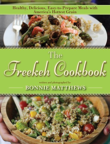 The Freekeh Cookbook: Healthy, Delicious, Easy-to-Prepare Meals with America's Hottest Grain by Bonnie Matthews
