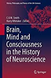 Brain, Mind and Consciousness in the History of Neuroscience (History, Philosophy and Theory of the Life Sciences)