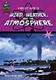 A Project Guide to Wind, Weather, and the Atmosphere (Earth Science Projects for Kids) (Earth Science Projects for Kids (Library))