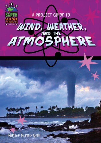 A Project Guide to Wind, Weather, and the Atmosphere (Earth Science Projects for Kids)