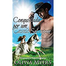 Romance Paranormal: Conquistada por um Cavalo Selvagem (Romance Metamorfo Cavalo Noiva por Correspondência) (Ficção romântica moderna para mulheres)
