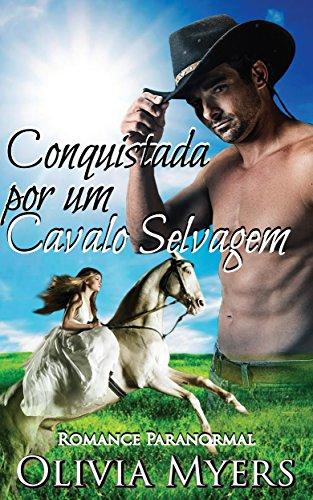 Conquistada por um Cavalo Selvagem: Romance Paranormal (Ficção romântica moderna para mulheres)