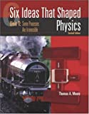 Six Ideas That Shaped Physics: Unit T - Some Processes are Irreversible by Thomas Moore (2002-05-29)