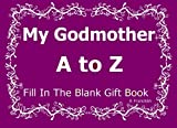 My Godmother A to Z Fill In The Blank Gift Book (A to Z Gift Books) (Volume 49)