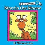 Morris the Moose   B. Wiseman
