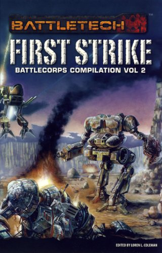 Battlecorps Anthology Vol 2 First Strike (Battletech (Unnumbered)) - Loren L. Coleman