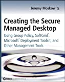Creating the Secure Managed Desktop, Jeremy Moskowitz, 0470277645