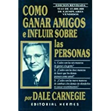 Como Ganar Amigos e Influir en las Personas/ How to Win Friends and Influence People