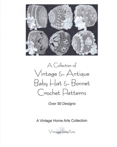 A Collection of Vintage & Antique Baby Hat & Bonnet Crochet Patterns: Over 50 Designs