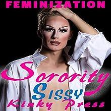 Sorority Sissy: Kinky Press Sissies Book 1 Audiobook by Kinky Press Narrated by Marcus M. Wilde