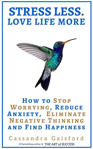 Pdf Spirituality Stress Less. Love Life More.: How to Stop Worrying, Reduce Anxiety, Eliminate Negative Thinking and Find Happiness (Health & Happiness Book 2)