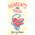 Moments Like These: A TATM Novella (The Moments Series Book 3)