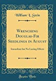 Amazon / Forgotten Books: Wrenching Douglas - Fir Seedlings in August Immediate But No Lasting Effects Classic Reprint (William I Stein)