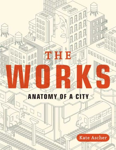 The Works: Anatomy of a City [Kate Ascher] (Tapa Blanda)