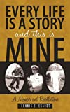 Every Life is A Story and This is Mine: A Memoir and RecollectionsBy:Dennis E. Ekardt