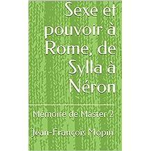 Sexe et pouvoir à Rome, de Sylla à Néron: Mémoire de Master 2 (French Edition)