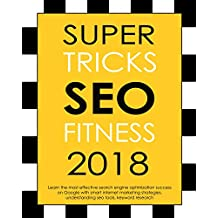 Super Tricks SEO Fitness 2018: Learn the most effective search engine optimization success on Google with smart internet marketing strategies, understanding seo tools, keyword research: wordpress